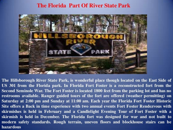 The Florida Part Of River State ParkThe Hillsborough River State Park, is wonderful place though located on the East Side ...