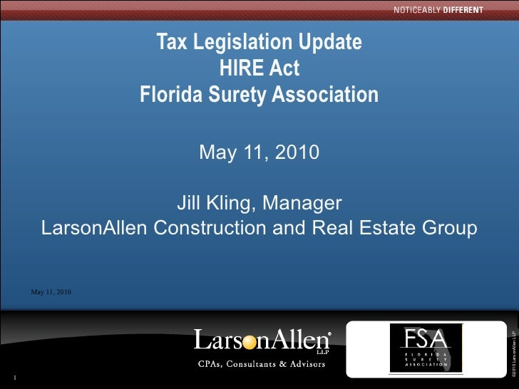 Tax Legislation Update HIRE Act Florida Surety Association May 11, 2010 Jill Kling, Manager LarsonAllen Construction and R...