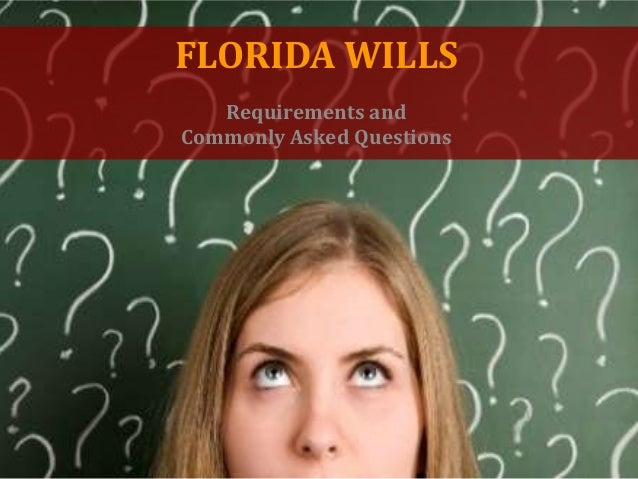 FLORIDA WILLSRequirements andCommonly Asked Questions