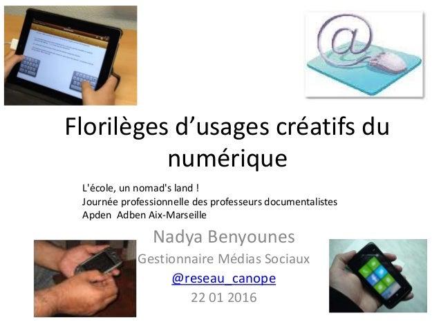 Florilèges d'usages créatifs du numérique Nadya Benyounes Gestionnaire Médias Sociaux @reseau_canope 22 01 2016 L'école, u...