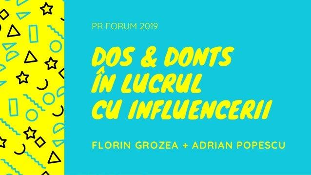 PR FORUM 2019 DOS & DONTS ÎN LUCRUL CU INFLUENCERII FLORIN GROZEA + ADRIAN POPESCU