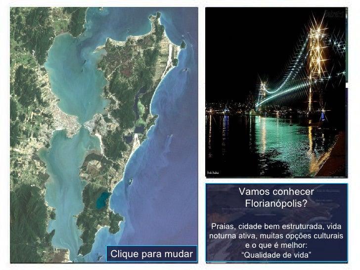 Vamos conhecer Florianópolis? Praias, cidade bem estruturada, vida noturna ativa, muitas opções culturais e o que é melhor...