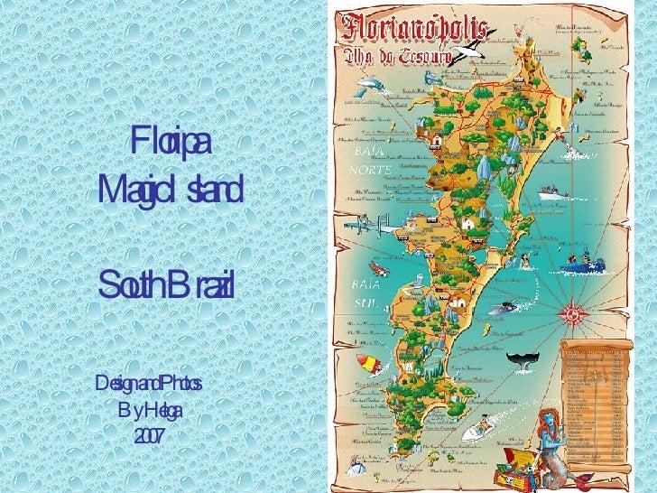Floripa Magic Island South Brazil Design and Photos  By Helga 2007