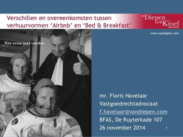 Verschillen en overeenkomsten tussen verhuurvormen 'Airbnb' en 'Bed & Breakfast' mr. Floris Havelaar Vastgoedrechtadvocaat...