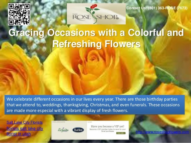 Contact Us: (801) 363-ROSE (7673) Gracing Occasions with a Colorful and          Refreshing FlowersWe celebrate different ...