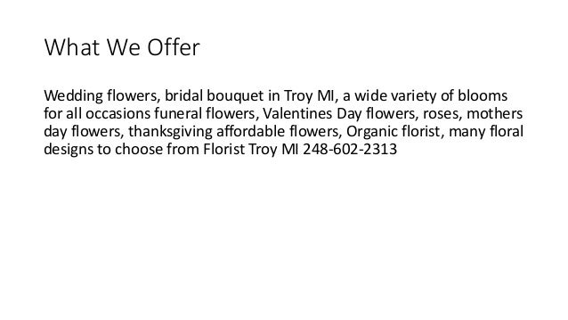 What We Offer Wedding flowers, bridal bouquet in Troy MI, a wide variety of blooms for all occasions funeral flowers, Vale...