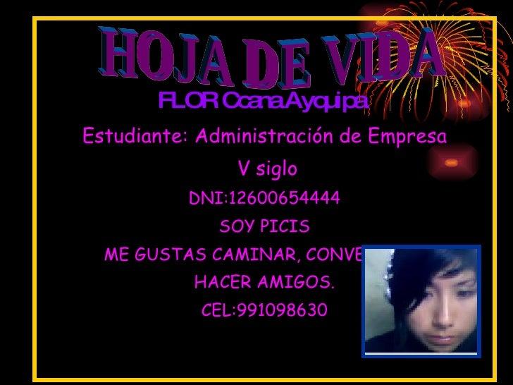 FLOR Ccana Ayquipa   Estudiante: Administración de Empresa V siglo DNI:12600654444 SOY PICIS ME GUSTAS CAMINAR, CONVERSAR ...
