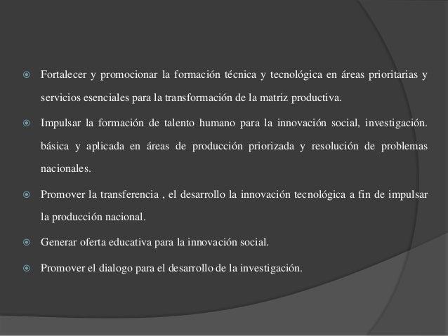  Fortalecer y promocionar la formación técnica y tecnológica en áreas prioritarias y  servicios esenciales para la transf...