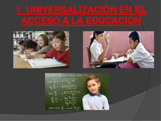 1. UNIVERSALIZACIÓN EN EL  ACCESO A LA EDUCACIÓN