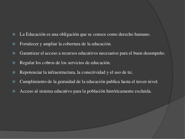  La Educación es una obligación que se conoce como derecho humano.   Fortalecer y ampliar la cobertura de la educación. ...