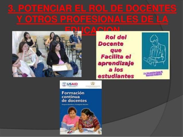 3. POTENCIAR EL ROL DE DOCENTES  Y OTROS PROFESIONALES DE LA  EDUCACION
