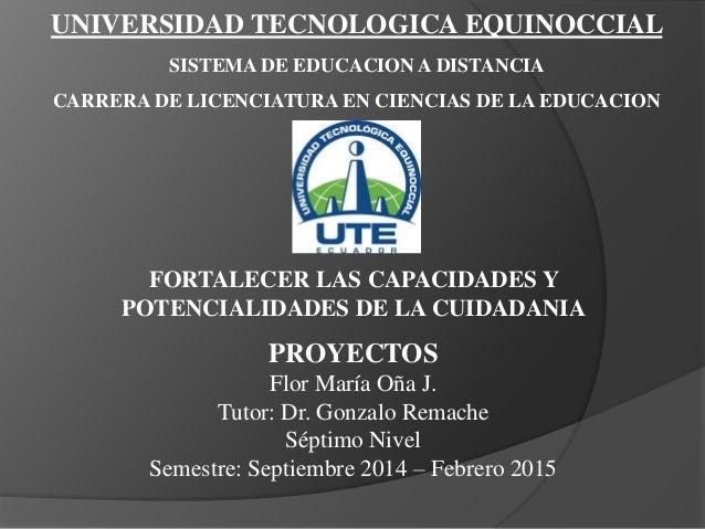 UNIVERSIDAD TECNOLOGICA EQUINOCCIAL  SISTEMA DE EDUCACION A DISTANCIA  CARRERA DE LICENCIATURA EN CIENCIAS DE LA EDUCACION...