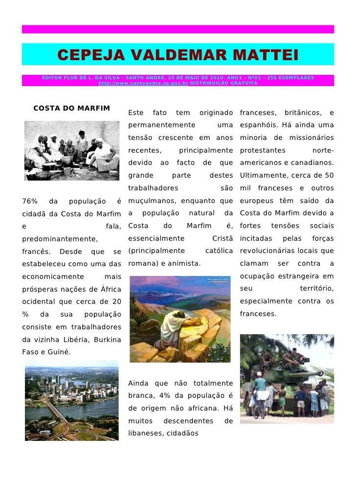 CEPEJA VALDEMAR MATTEI      EDITOR FLOR DE L. DA SILVA – SANTO ANDRÉ, 20 DE MAIO DE 2010- ANO1 – Nº01 – 250 EXEMPLARES    ...