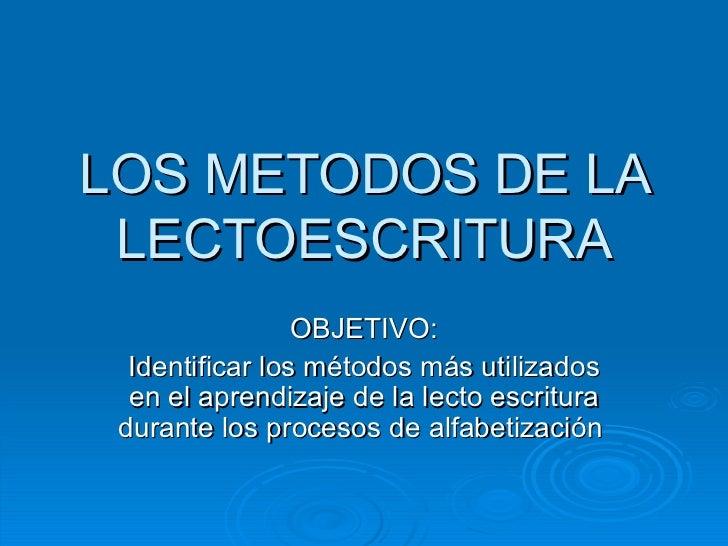 LOS METODOS DE LA  LECTOESCRITURA                  OBJETIVO:   Identificar los métodos más utilizados   en el aprendizaje ...