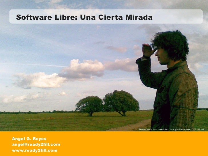 Software Libre: Una Cierta Mirada                                   Photo Credit: http://www.flickr.com/photos/bonwhis/275...
