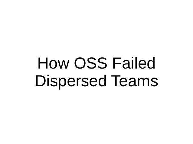How OSS Failed Dispersed Teams
