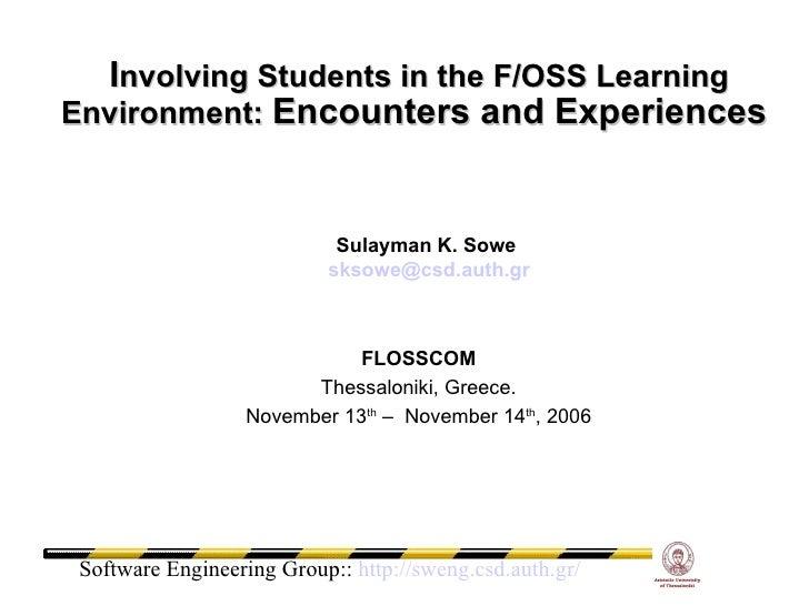 I nvolving Students in the F/OSS Learning Environment:  Encounters and Experiences <ul><ul><li>FLOSSCOM </li></ul></ul><ul...