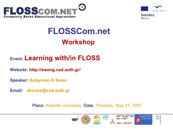 FLOSSCom.net   Workshop   Event :   Learning with/in FLOSS  Website:  http://sweng.csd.auth.gr/ Speaker :   Sulayman K Sow...
