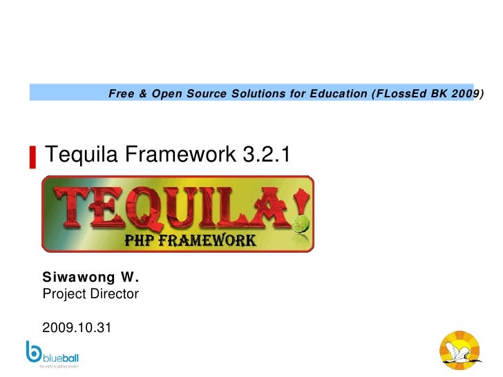 Tequila Framework 3.2.1 Siwawong W. Project Director 2009.10.31