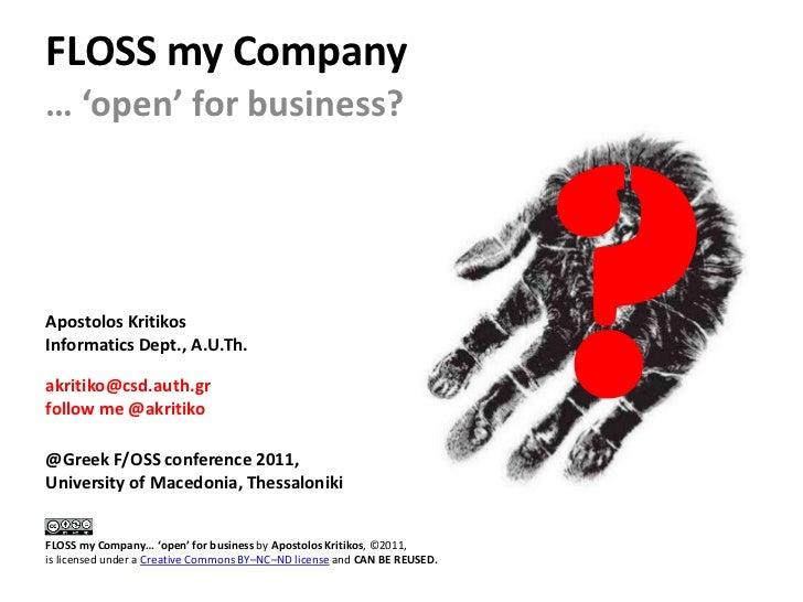 FLOSS my Company… 'open' for business?Apostolos KritikosInformatics Dept., A.U.Th.akritiko@csd.auth.grfollow me @akritiko@...