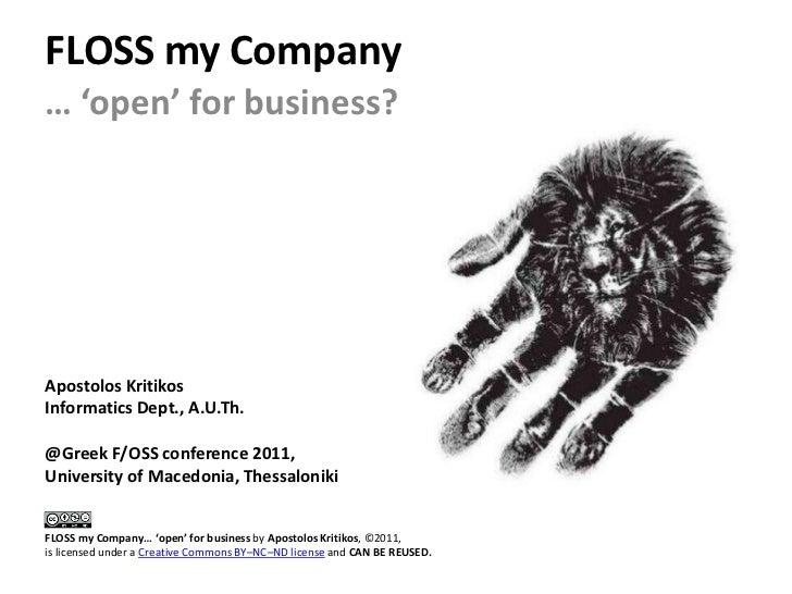 FLOSS my Company… 'open' for business?Apostolos KritikosInformatics Dept., A.U.Th.@Greek F/OSS conference 2011,University ...