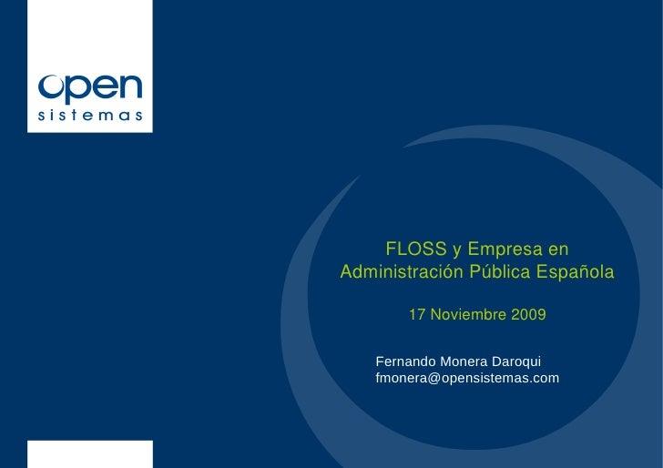 FLOSS y Empresa en Administración Pública Española          17 Noviembre 2009      Fernando Monera Daroqui     fmonera@ope...