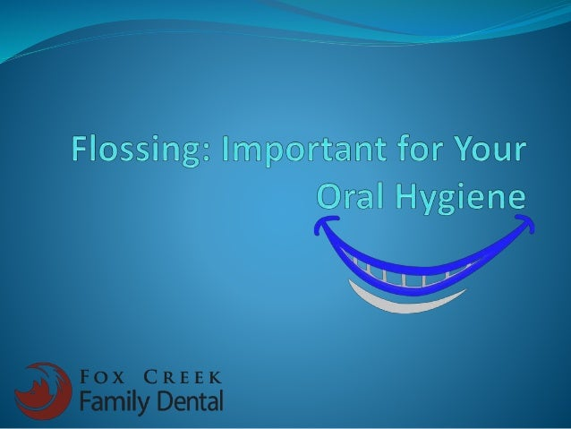 It is important to floss your teeth once daily