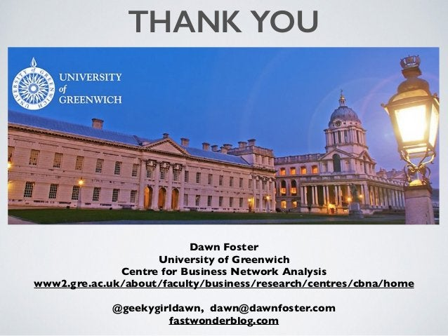Dawn Foster University of Greenwich Centre for Business Network Analysis www2.gre.ac.uk/about/faculty/business/research/ce...
