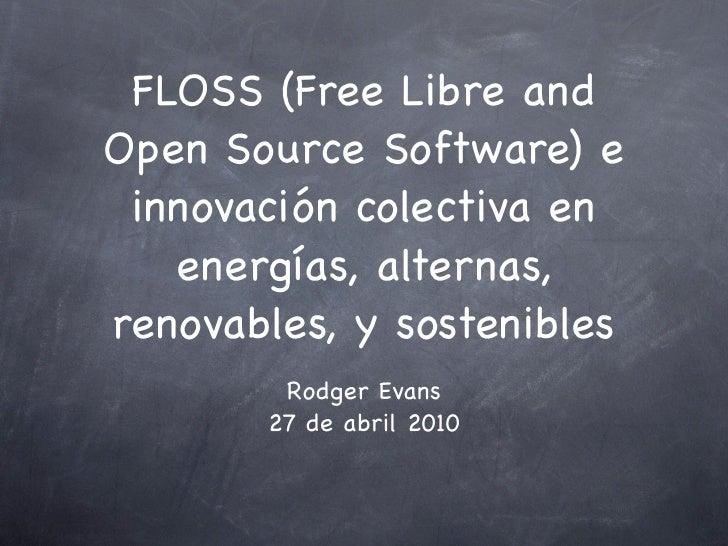 FLOSS (Free Libre and Open Source Software) e  innovación colectiva en    energías, alternas, renovables, y sostenibles   ...
