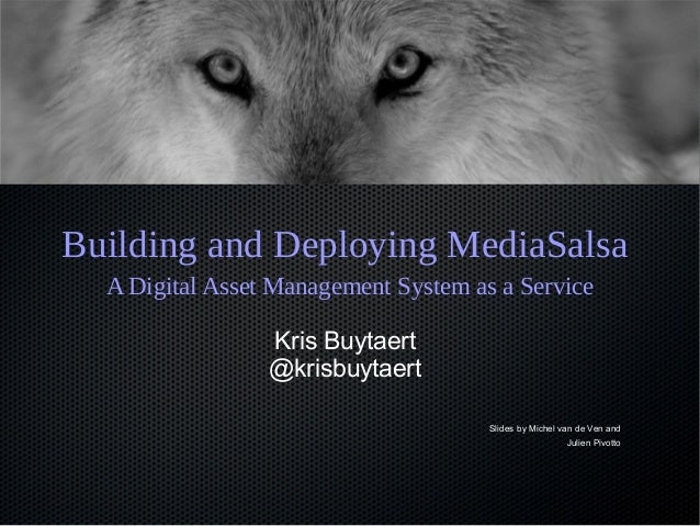 Building and Deploying MediaSalsa A Digital Asset Management System as a Service Kris Buytaert @krisbuytaert Slides by Mic...