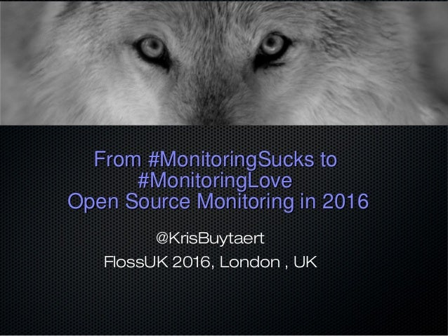 From #MonitoringSucks toFrom #MonitoringSucks to #MonitoringLove#MonitoringLove Open Source Monitoring in 2016Open Source ...