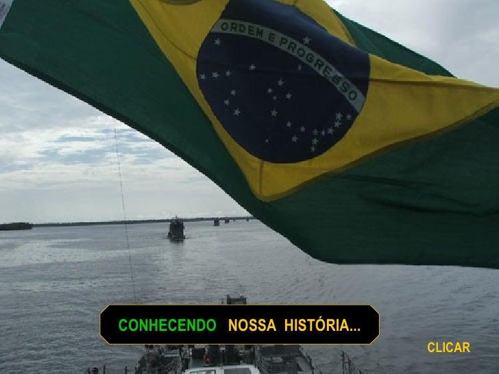 CONHECENDO  NOSSA  HISTÓRIA... CLICAR