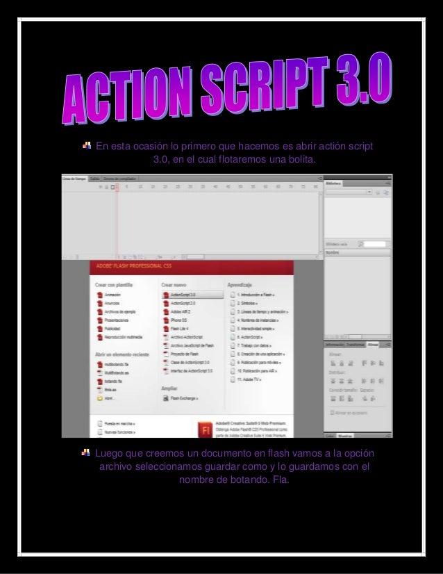 En esta ocasión lo primero que hacemos es abrir actión script            3.0, en el cual flotaremos una bolita.Luego que c...