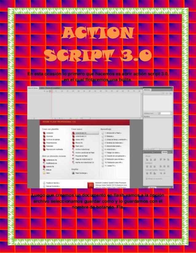 ACTIONSCRIPT 3.0En esta ocasión lo primero que hacemos es abrir actión script 3.0,en el cual flotaremos una bolita.Luego q...