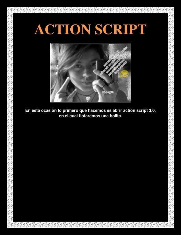 ACTION SCRIPTEn esta ocasión lo primero que hacemos es abrir actión script 3.0,                 en el cual flotaremos una ...