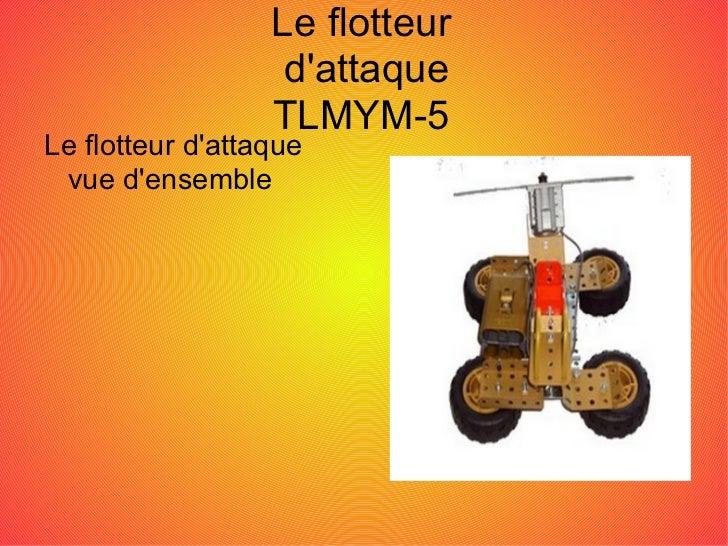 Le flotteur                   dattaque                  TLMYM-5Le flotteur dattaque vue densemble