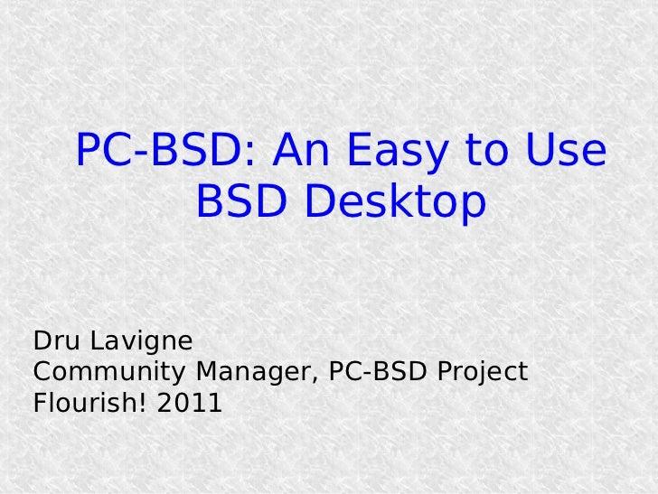 PC-BSD: An Easy to Use       BSD DesktopDru LavigneCommunity Manager, PC-BSD ProjectFlourish! 2011