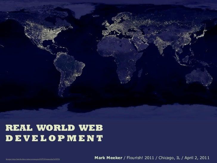 REAL WORLD WEBDEVELOPMENTImage: http://earthobservatory.nasa.gov/IOTD/view.php?id=896   Mark Meeker / Flourish! 2011 / Chi...