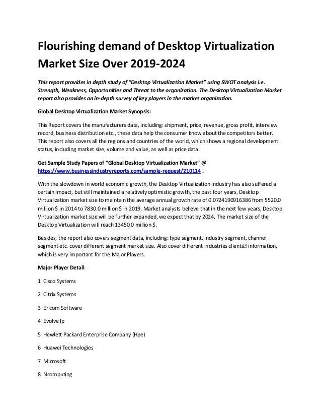"Flourishing demand of Desktop Virtualization Market Size Over 2019-2024 This report provides in depth study of ""Desktop Vi..."