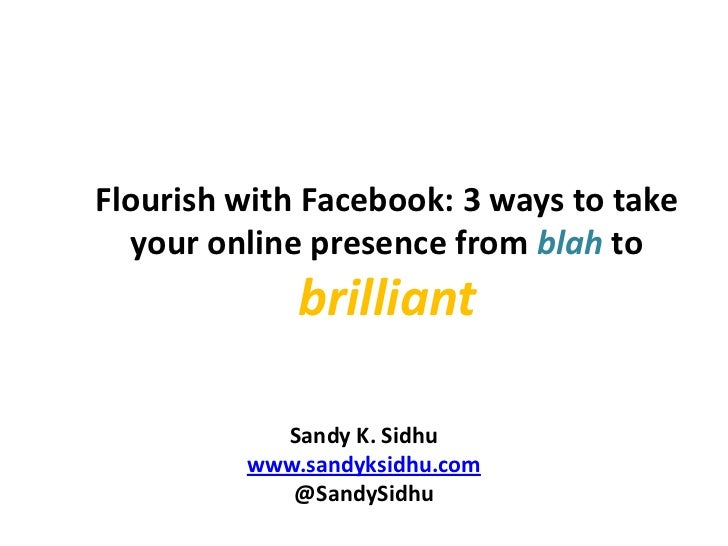 Flourish with Facebook: 3 ways to take  your online presence from blah to             brilliant           Sandy K. Sidhu  ...