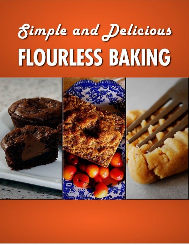 Simple and Delicious Flourless Baking  DISCLAIMER AND/OR LEGAL NOTICES:  The information presented herein represents the v...