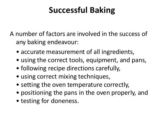 Successful Baking A number of factors are involved in the success of any baking endeavour: • accurate measurement of all i...