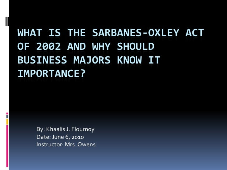 What is the Sarbanes-Oxley Act of 2002 and why should business majors know it importance?<br />By: Khaalis J. Flournoy<br ...