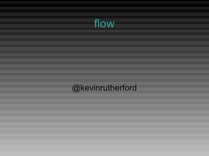 @kevinrutherford flow