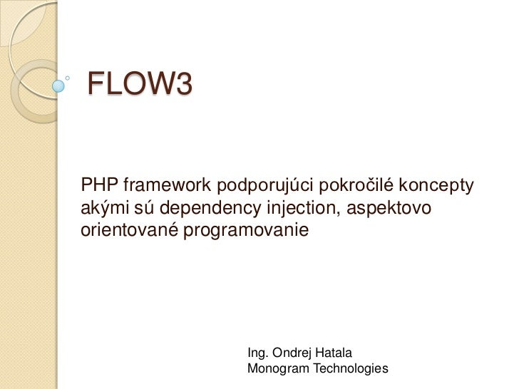 FLOW3PHP framework podporujúci pokročilé konceptyakými sú dependency injection, aspektovoorientované programovanie        ...