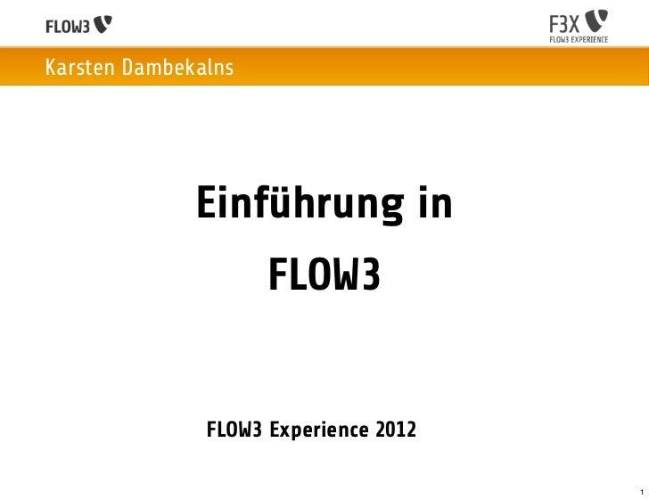 Karsten Dambekalns              Einführung in                     FLOW3               FLOW3 Experience 2012               ...