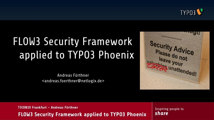 FLOW3 Security Framework  applied to TYPO3 Phoenix                       Andreas Förthner                <andreas.foerthne...