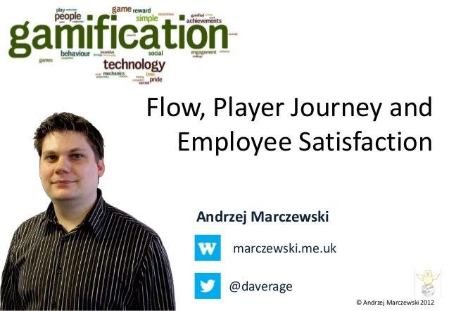 Flow, Player Journey and   Employee Satisfaction    Andrzej Marczewski        marczewski.me.uk        @daverage           ...