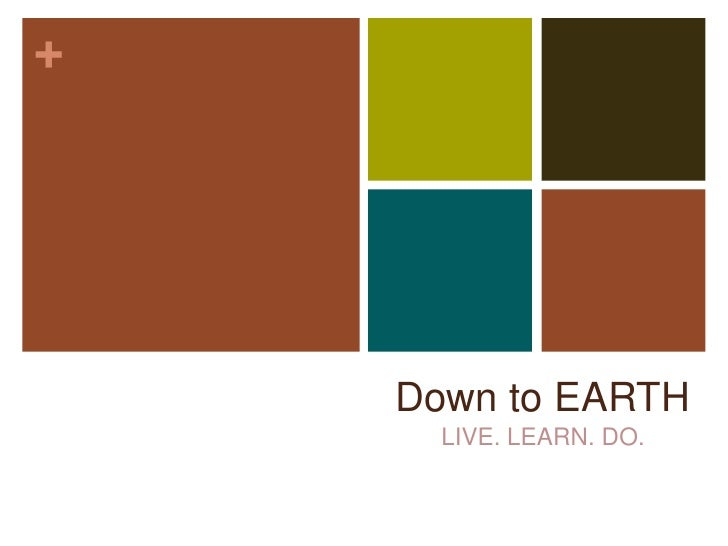 Down to EARTH<br />LIVE. LEARN. DO.<br />