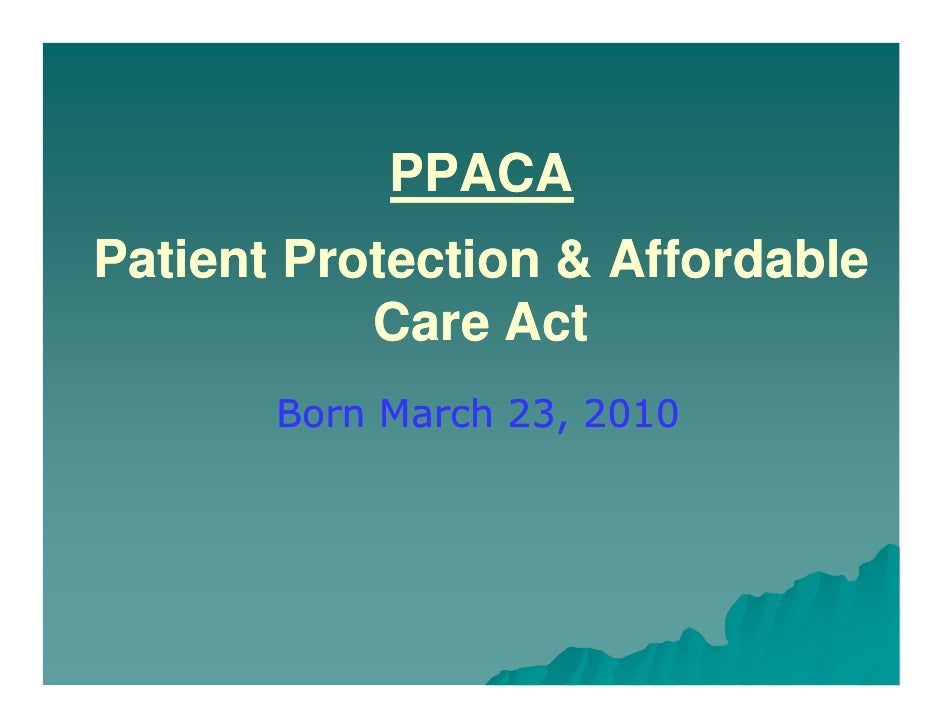 PPACAPatient Protection & Affordable           Care Act       Born March 23, 2010